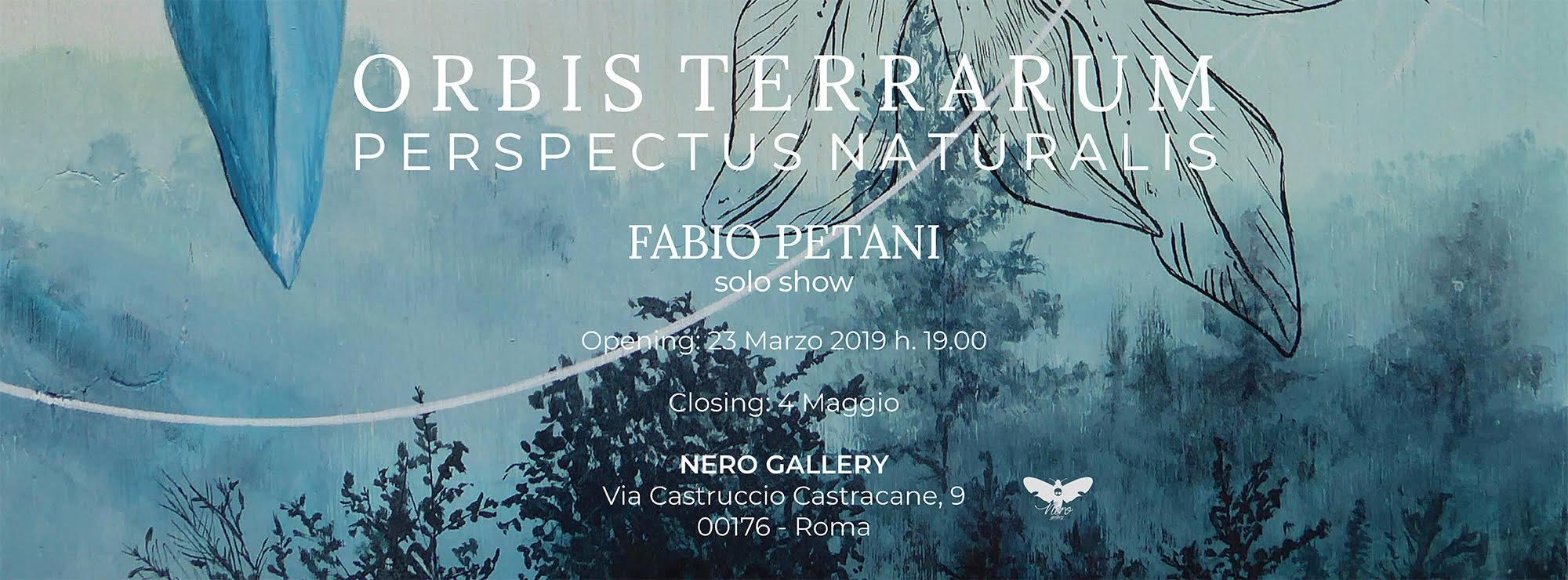 Orbis Terrarum Perspectus Naturalis | Mostra personale di Fabio Petani